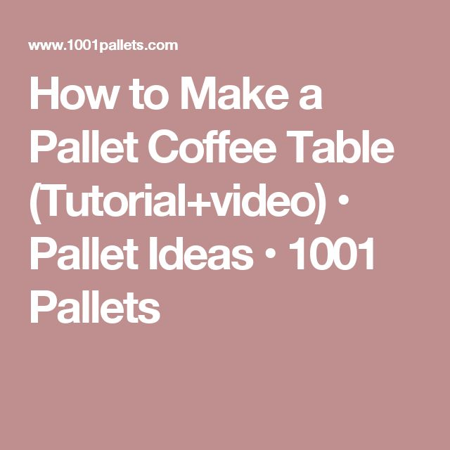 How to Make a Pallet Coffee Table (Tutorial+video) • Pallet Ideas • 1001 Pallets