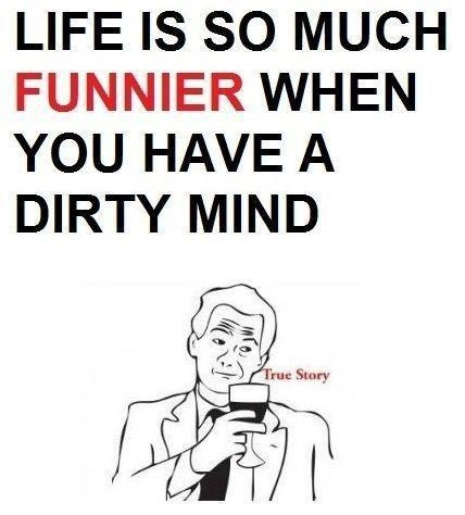 Is this true Ren?  Hahaha!!!: Life, Quotes, Dirty Mind, Funny Stuff, So True, Dirtymind, True Stories
