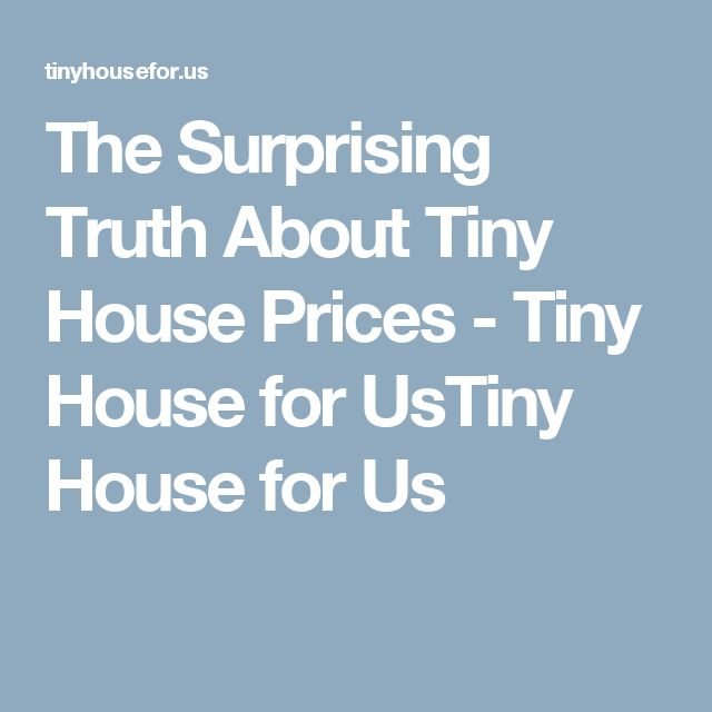 The Surprising Truth About Tiny House Prices - Tiny House for UsTiny House for Us