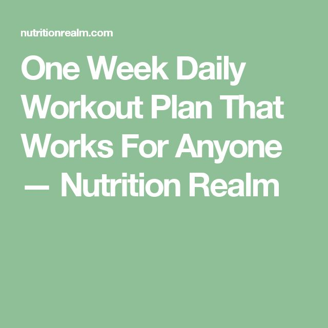 One Week Daily Workout Plan That Works For Anyone — Nutrition Realm