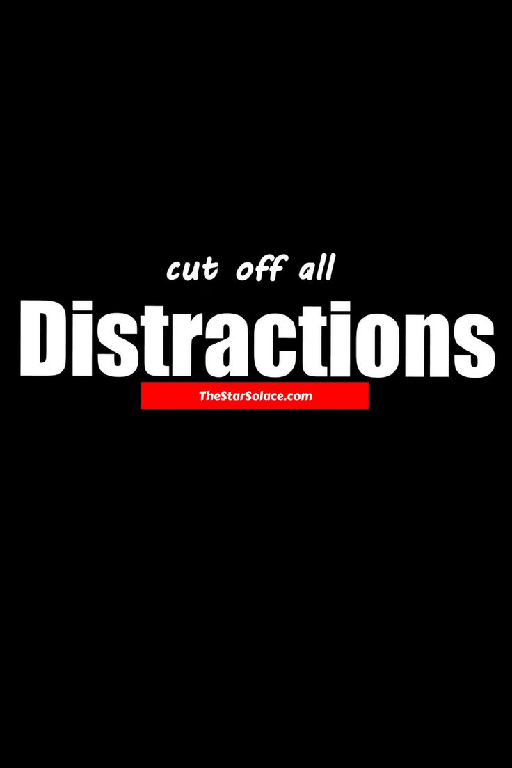 CUT OFF ALL DISTRACTIONS....star solace, motivation, inspiration, life, words, quotes,