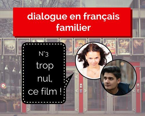 Découvrez un dialogue en français familier entre 2 jeunes gens à la sortie du cinéma ! Vous allez apprendre des mots familiers très utilisés !