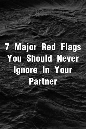 7 Major Red Flags You Should Never Ignore In Your Partner