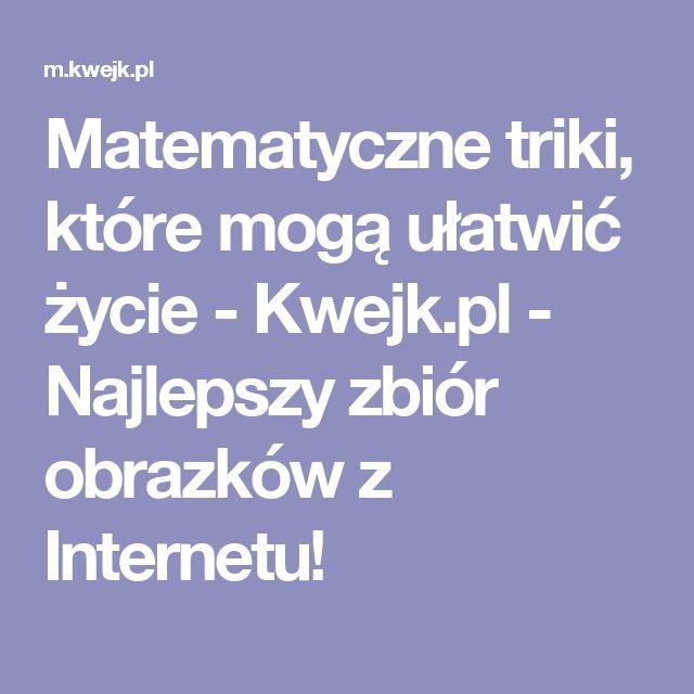 Matematyczne triki, które mogą ułatwić życie - Kwejk.pl  - Najlepszy zbiór obrazków z Internetu!