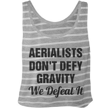 Aerial Fitness Quote | Aerialists don't defy gravity. We Defeat it! Show off your aerial fitness sass with a cute crop top shirt. #yoga #aerialyoga