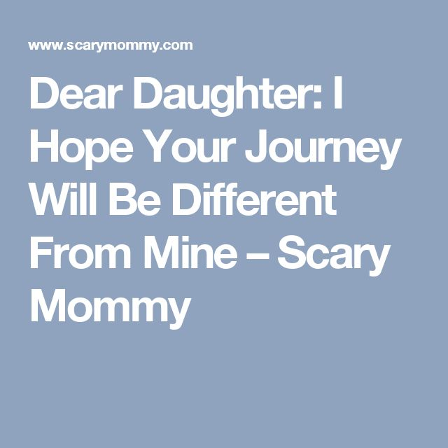 Dear Daughter: I Hope Your Journey Will Be Different From Mine – Scary Mommy