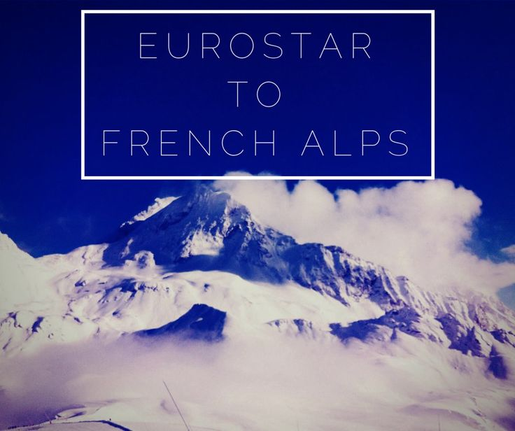 How to get to the French Alps using the Eurostar ski train from London, with simple connections to all the main ski resorts like Val d'Isere and Les Arcs.