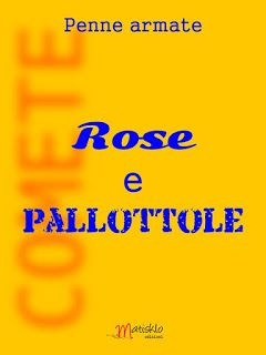 PENNE ARMATE RIVISTA☠ : PENNE ARMATE: Rose & Pallottole