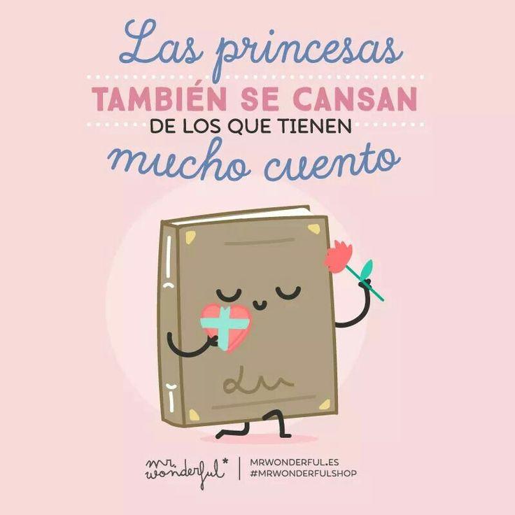 Las princesas también se cansan de los que tienen mucho cuento  #Mr.Wonderful