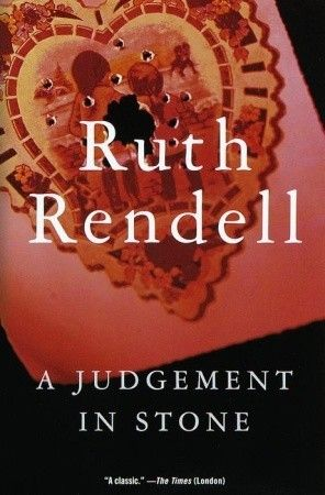 A Judgement in Stone by Ruth Rendell. I just finished re-reading this disturbing yet fascinating page turner. Rendell re-works the classic detective story formula. The murderer and motive are revealed on page one! Recommended fireside reading for a cold winter's night.