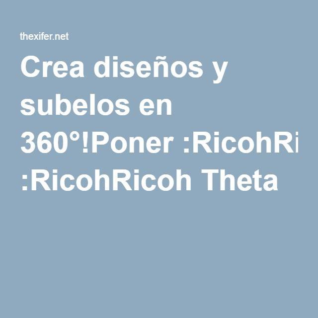 Crea diseños y subelos en 360°!Poner :RicohRicoh Theta S