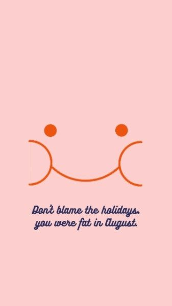 Don T Blame The Holidays You Were Fat In August Online Face Mobile Wallpaper