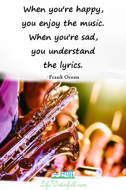 "So True!  lifewaterfall.com | Quote: ""When you're happy, you enjoy the music. When you're sad, you understand the lyrics."" ~Frank Ocean~"