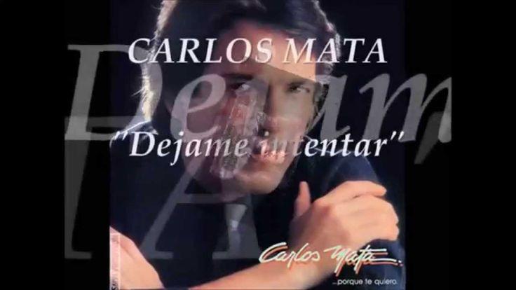 CARLOS MATA    Dejame Intentar