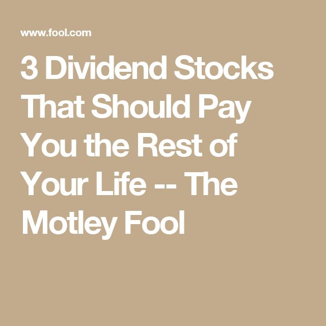 3 Dividend Stocks That Should Pay You the Rest of Your Life -- The Motley Fool
