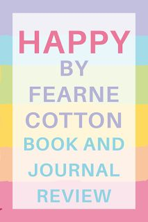 A happy life | HAPPY by Fearne Cotton is a gentle guide towards happiness. It stresses the importance of being happy and the struggles to get there. From the first time i opened it I knew I would be writing about it one day. Fearne Cotton | Fearne Cotton Happy Book | Fearne Cotton journal | happy Journal | journaling | happy book | happiness