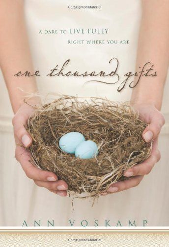 One Thousand Gifts: A Dare to Live Fully Right Where You Are: Ann Voskamp