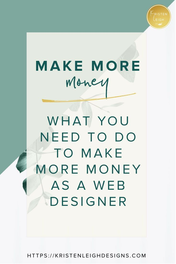How To Make More Money As A Web Designer Kristen Leigh Designs Web Design Well Designed Websites Web Design Quotes
