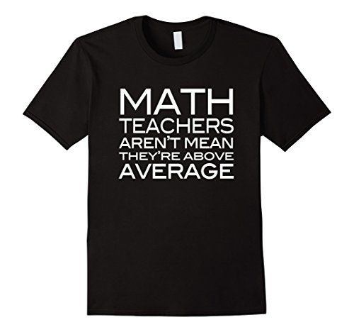 Math Teachers Aren't Mean They're Above Average funny math joke t-shirt