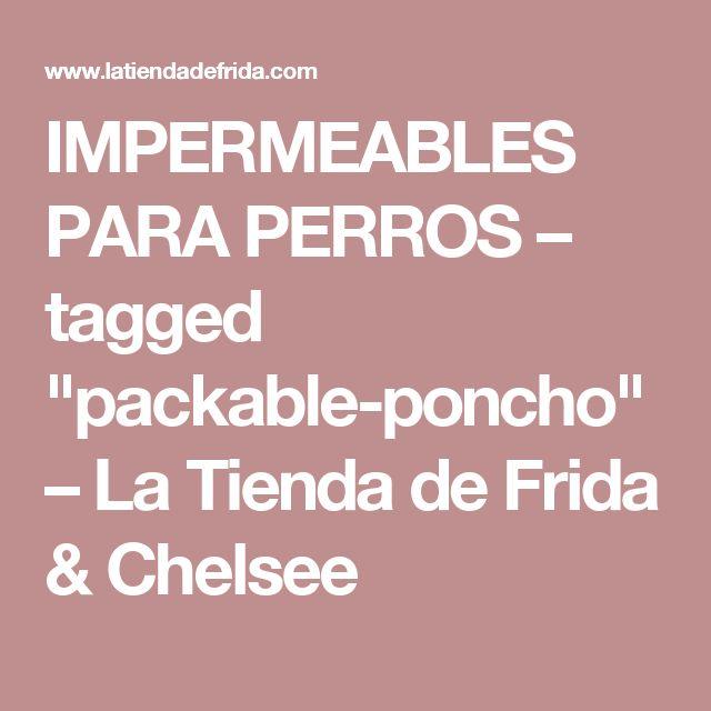 "IMPERMEABLES PARA PERROS – tagged ""packable-poncho"" – La Tienda de Frida & Chelsee"