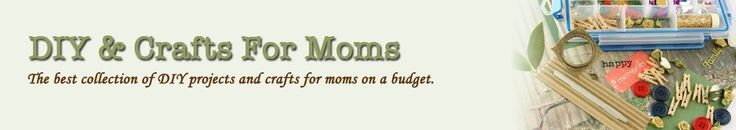 DIY & Crafts For Moms - The best collection of DIY projects and crafts for moms on a budget.