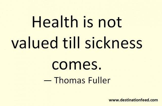 Health is not valued till sickness