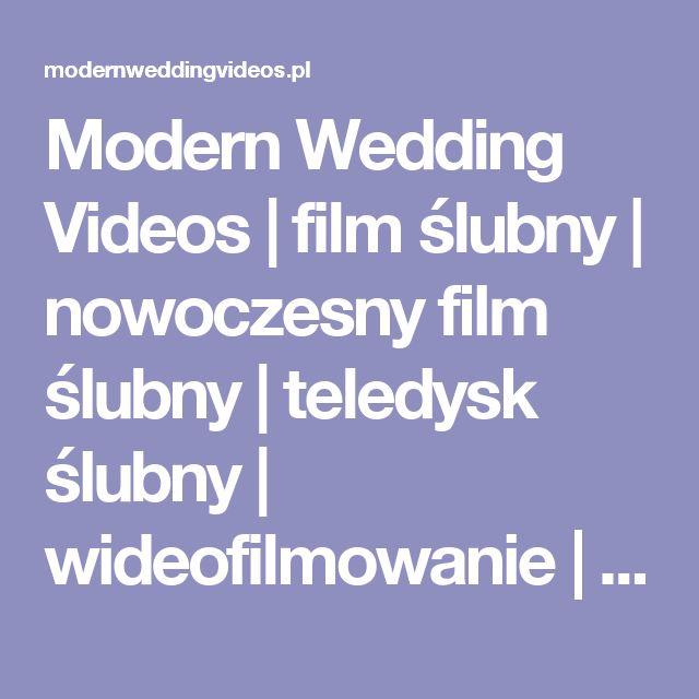 Modern Wedding Videos | film ślubny | nowoczesny film ślubny | teledysk ślubny | wideofilmowanie | Modern Wedding Videos | Nowoczesne Filmy Ślubne, teledyski ślubne, film ślubny
