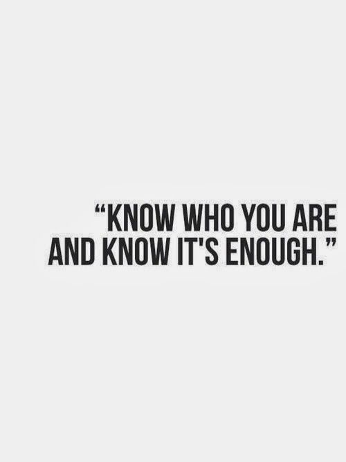 Know who you are and know it's enough. Inspirational quote