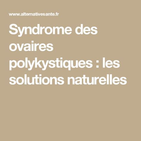 Syndrome des ovaires polykystiques : les solutions naturelles
