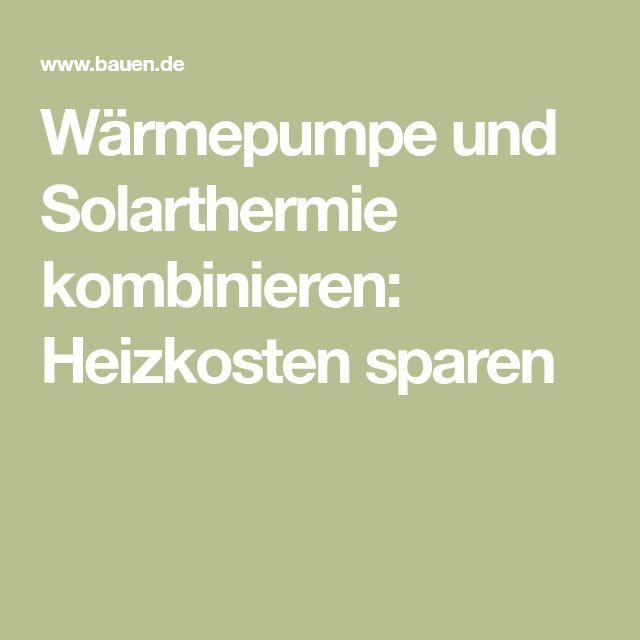 Wärmepumpe und Solarthermie kombinieren: Heizkosten sparen