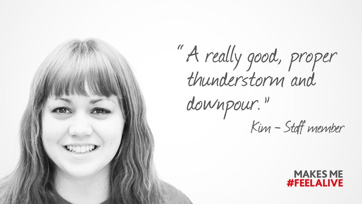 """""""A really good, proper thunderstorm and downpour"""" makes me #feelalive"""