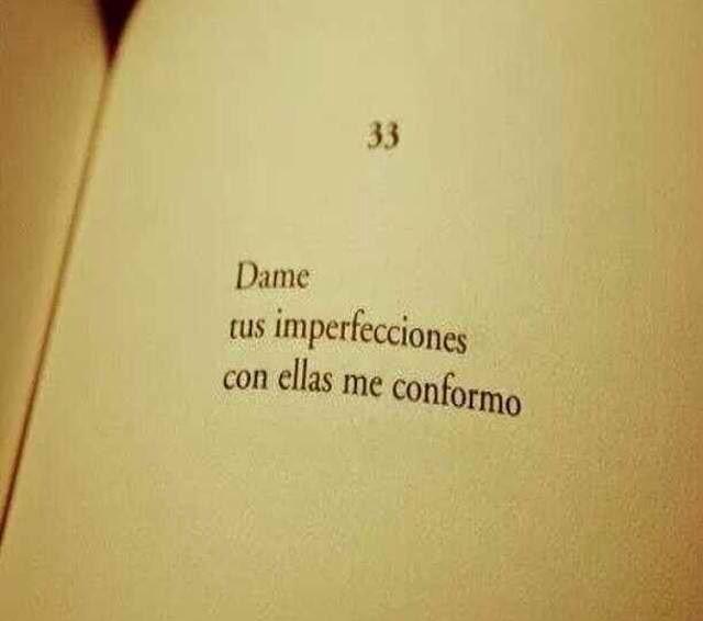 Dame tus imperfecciones con ellas me conformo