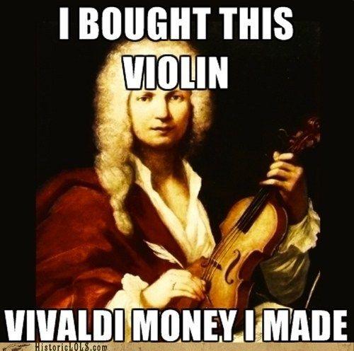 I bought this violin Vivaldi money I made.