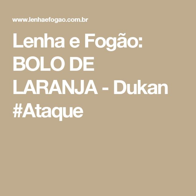 Lenha e Fogão: BOLO DE LARANJA - Dukan #Ataque