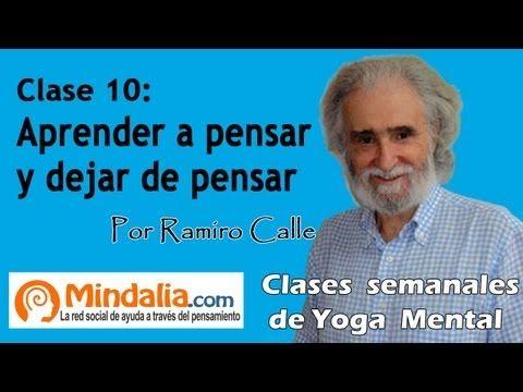 Clase 10: Aprender a pensar y dejar de pensar, por Ramiro Calle. Enseñanzas Magistrales-Yoga Mental - YouTube