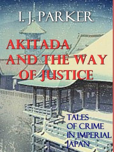 Akitada and the Way of Justice (Akitada Stories Book 5) by [Parker, I.J.]