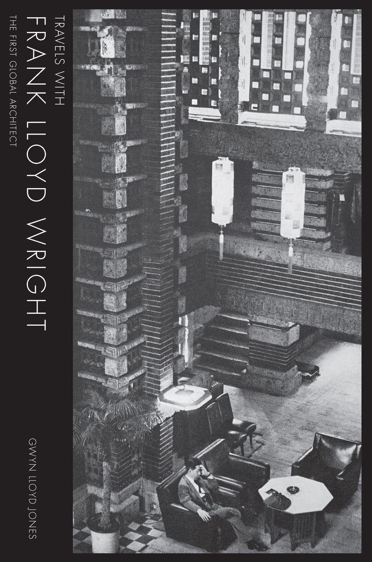 Gwyn Lloyd Jones - Travels with Frank Lloyd Wright (Lund Humphries, 2017)