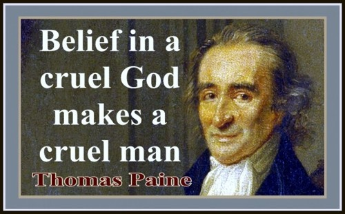 """Belief in a cruel God makes a cruel man."" - Thomas Paine  God is Love!"