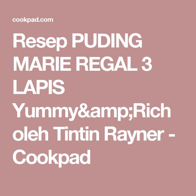 Resep PUDING MARIE REGAL 3 LAPIS Yummy&Rich oleh Tintin Rayner - Cookpad