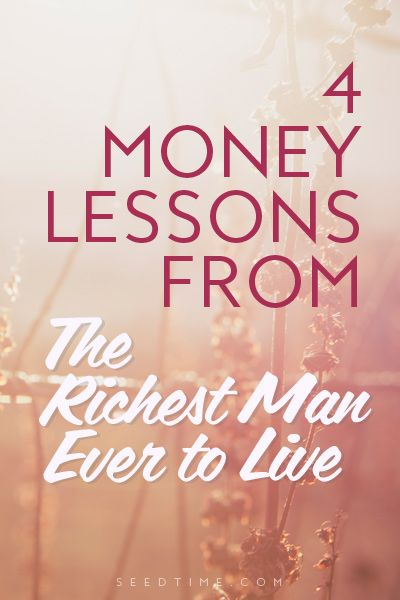 4 modern day money lessons from the richest man ever to live