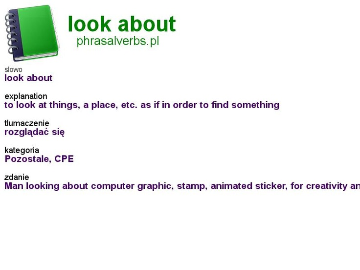 #phrasalverbs.pl, word: #look about, explanation: to look at things, a place, etc. as if in order to find something, translation: rozglądać się