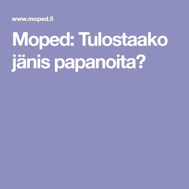Moped: Tulostaako jänis papanoita?