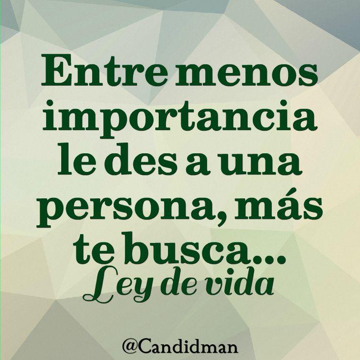 """""""Entre menos importancia le des a una persona, más te busca"""". #LeyDeVida #Citas #Frases @candidman"""