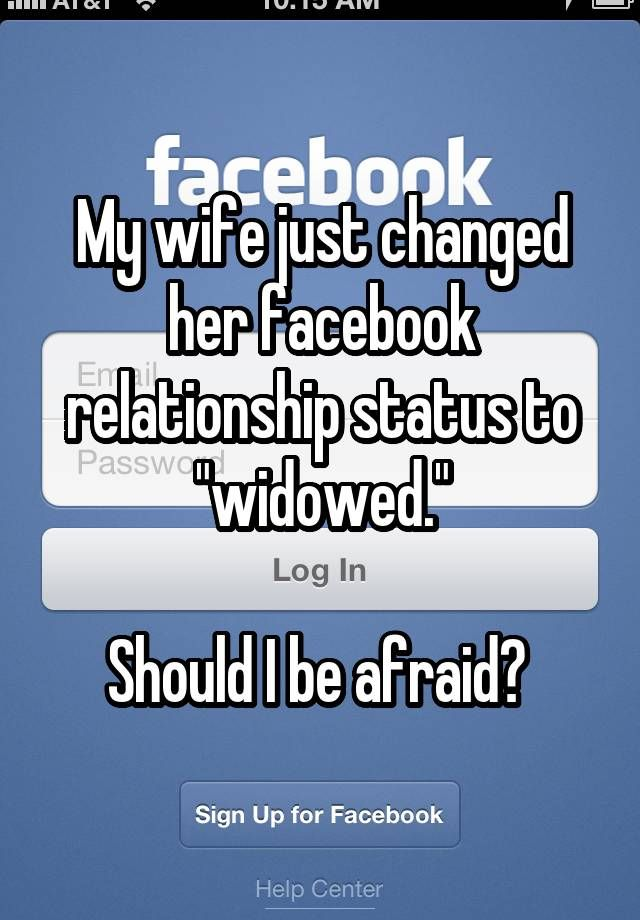 """My wife just changed her facebook relationship status to ""widowed.""  Should I be afraid? """