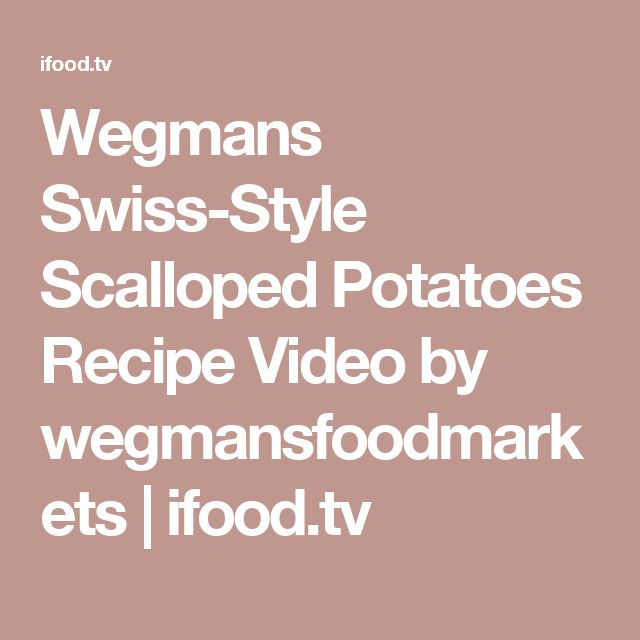 Wegmans Swiss-Style Scalloped Potatoes  Recipe Video by wegmansfoodmarkets | ifood.tv