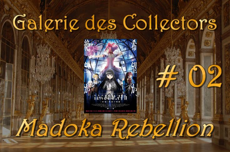 Galerie des Collectors #02 Madoka Rebellion
