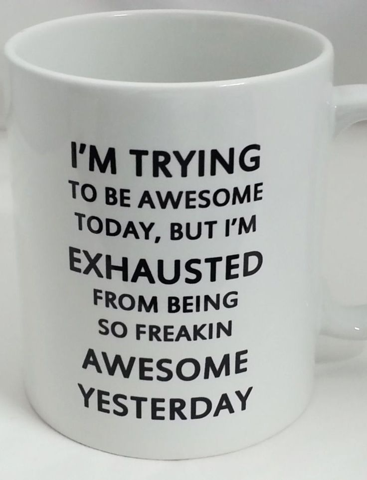 I'm Trying to Be Awesome Today, BUT I'm Exhausted from Being SO Freaking Awesome Yesterday #mug #quote #truth #lol
