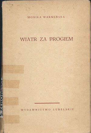 Wiatr za progiem. Opowieść o Żeromskim, Monika Warneńska, Lubelskie, 1963, http://www.antykwariat.nepo.pl/wiatr-za-progiem-opowiesc-o-zeromskim-monika-warnenska-p-12909.html