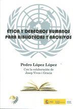 Ética y derechos humanos para bibliotecas y archivos / Pedro López López ; con la colaboración de Josep Vives i Gracia. -- [Madrid] : ANABAD, D.L. 2013.  Índice de contenidos: Introducción, concepto y características -- Evolución histórica de los derechos humanos -- Protección de los derechos humanos -- Situación actual de los derechos humanos -- De la ética del bibliotecario-documentalista
