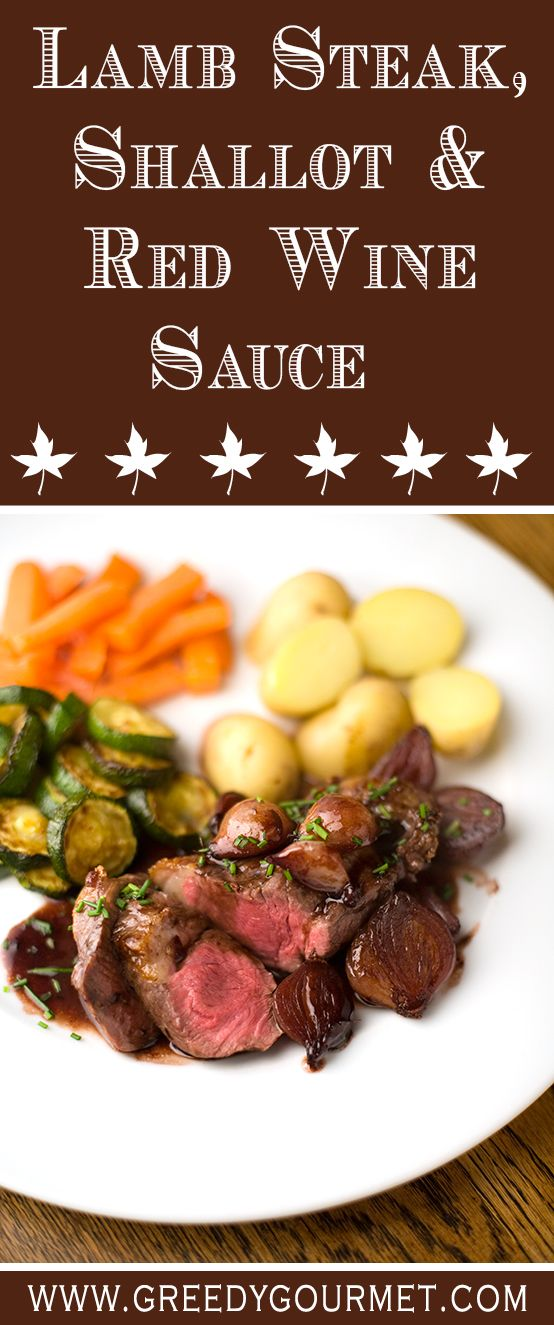 Lamb steak is a welcome change from beef steak but the Shallot & Red Wine sauce will work with both.